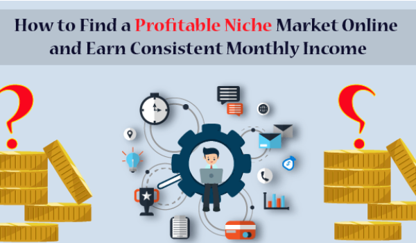 How to Find a Profitable Niche Market Online 2021 and Earn Consistent Monthly Income
