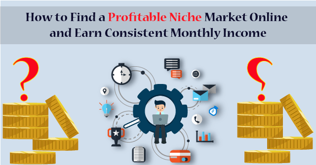 How to Find a Profitable Niche Market Online 2019 and Earn Consistent Monthly Income