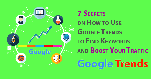 7 Secrets on How to Use Google Trends to Find Keywords and Boost Your Traffic