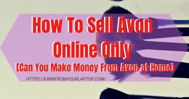 How To Sell Avon Online Only [Can You Make Money From Avon at Home]
