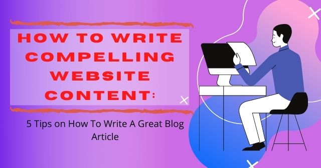 How To Write Compelling Website Content: 5 Tips on How To Write A Great Blog Article header image