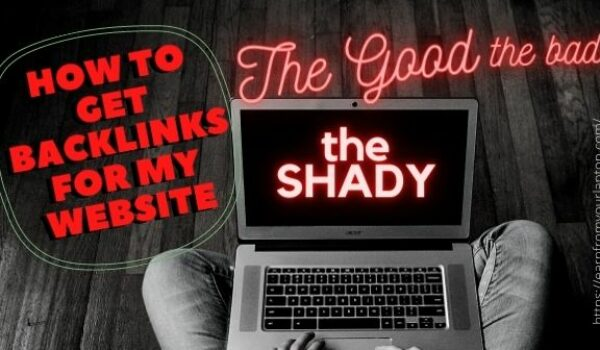 How to Get Backlinks for My Website: The Good, the Bad, and The Shady