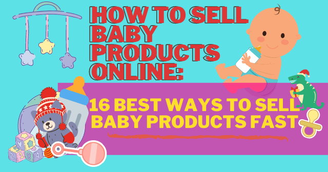 How To Sell Baby Products Online: 16 Best Ways To Sell Baby Products Fast header image