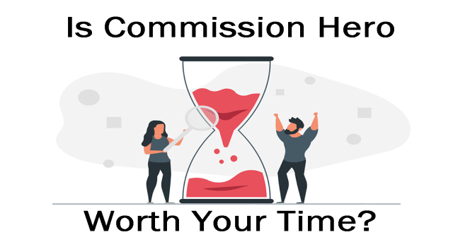 What Is Commission Hero? Is Commission Hero A Scam? Is Commission Hero Worth Your Time?