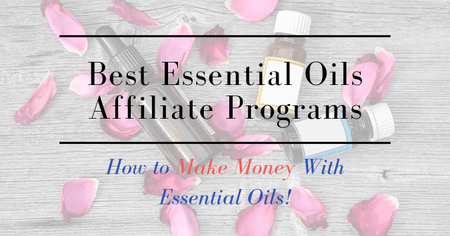 Best Essential Oils Affiliate Programs How to Make Money With Essential Oils