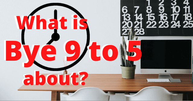 What is Bye 9 to 5 About