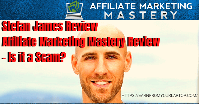 Stefan-James-Review-Affiliate-Marketing-Mastery-Review-Is-it-a-Scam