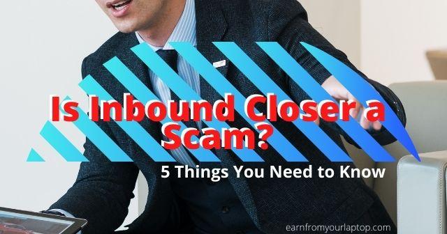 is inbound closer a scam