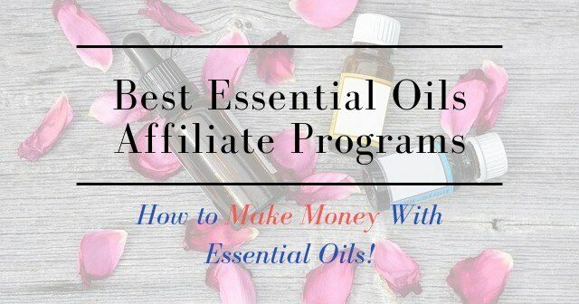 Best Essential Oils Affiliate Programs: How to Make Money With Essential Oils