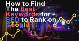 How to Find the Best Keywords for SEO to Rank on Google